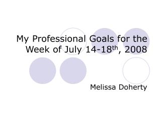 My Professional Goals for the Week of July 14-18 th , 2008