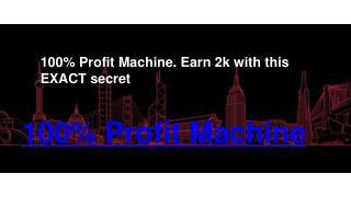 100% Profit Machine