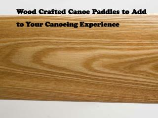 Wood Crafted Canoe Paddles to Add to Your Canoeing Experienc