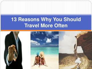 13 Reasons Why You Should Travel More Often