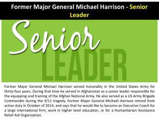 Former Major General Michael Harrison - Senior Leader