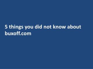 5 things you dint know about buxoff