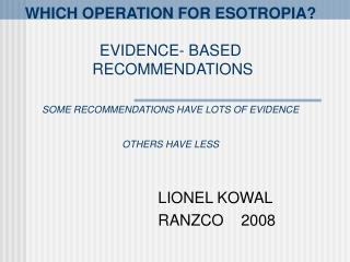 WHICH OPERATION FOR ESOTROPIA  EVIDENCE- BASED  RECOMMENDATIONS  SOME RECOMMENDATIONS HAVE LOTS OF EVIDENCE  OTHERS HAVE