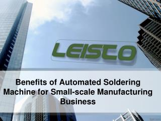Benefits of Automated Soldering Machine
