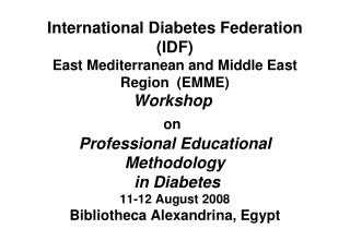 International Diabetes Federation IDF East Mediterranean and Middle East Region  EMME Workshop  on  Professional Educati