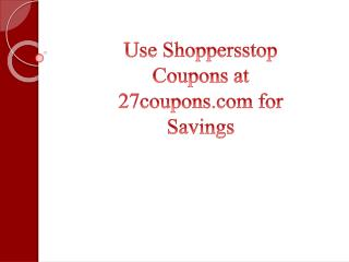 Use Shoppersstop Coupons at 27coupons.com for Savings