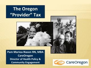Pam Mariea-Nason RN, MBA CareOregon Director of Health Policy  Community Engagement