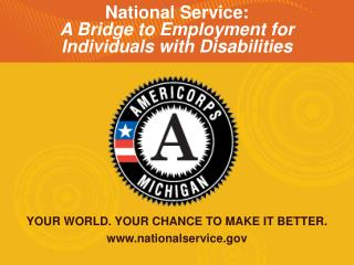 YOUR WORLD. YOUR CHANCE TO MAKE IT BETTER. nationalservice
