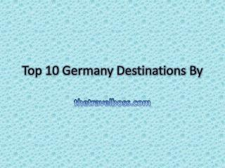 Top 10 Germany Destinations By thetravelboss.com