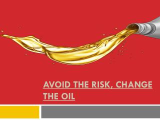Avoid the Risk, Change the Oil