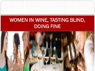 WOMEN IN WINE, TASTING BLIND, DOING FINE