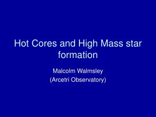 Hot Cores and High Mass star formation