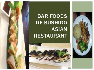 Bar Foods of Bushido Asian Restaurant