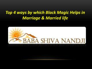 Top 4 ways by which Black Magic Helps in Marriage & Married