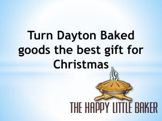 Turn Dayton Baked goods the best gift for Christmas