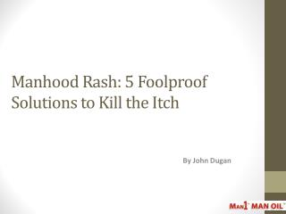 Manhood Rash - 5 Foolproof Solutions to Kill the Itch