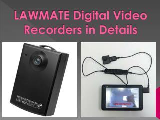 LAWMATE Digital Video Recorders in Details