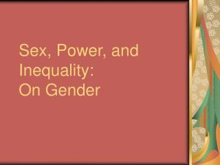 Sex, Power, and Inequality: On Gender