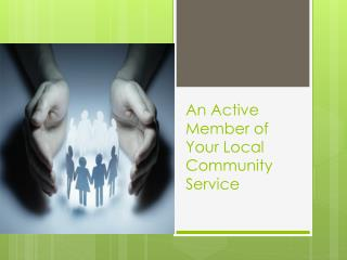 An Active Member of Your Local Community Service