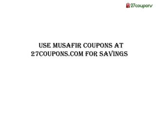 Use Musafir Coupons at 27coupons.com for Savings