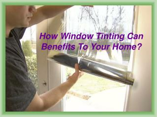 How window tinting can benefits to your home