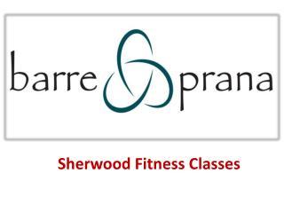 Sherwood Fitness Classes - www.barreprana.com