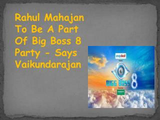 Rahul Mahajan To Be A Part Of Big Boss 8 Party - Says Vaikun
