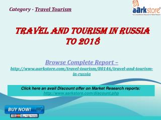 Aarkstore - Travel and Tourism in Russia to 2018