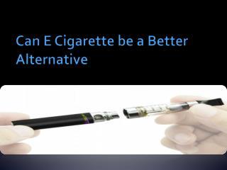 Can E Cigarette Be a Better Alternative