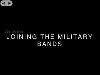 Joe Liotine Life Time  - Join Military Bands.