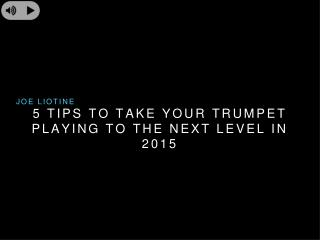 Joe Liotine Life Time - 5 Tips to Take Your Trumpet Playing