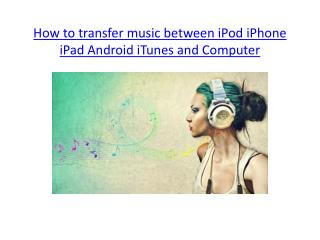 How to transfer music between iPod iPhone iTunes Android and