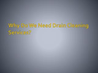 Why Do We Need Drain Cleaning Services?