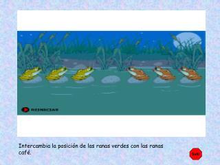 Intercambia la posici n de las ranas verdes con las ranas caf .