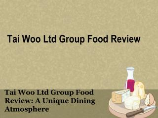 Tai Woo Ltd Group Food Review: A Unique Dining Atmosphere