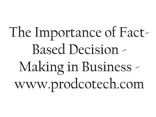 The Importance of Fact-Based Decision - Making in Business -