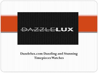 Dazzlelux Watches Stunning and Luxury Timepieces