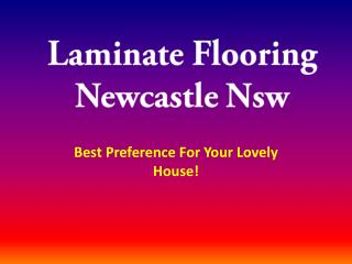 Laminate Flooring Newcastle Nsw: Best Preference For Your Lo