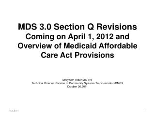 MDS 3.0 Section Q Revisions  Coming on April 1, 2012 and Overview of Medicaid Affordable Care Act Provisions   Marybeth