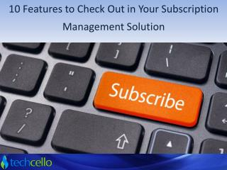 10 Features to Check Out in Your Subscription Management Sol