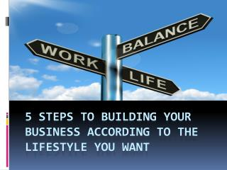 5 STEPS TO BUILDING YOUR BUSINESS ACCORDING TO THE LIFESTYLE