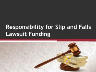 Responsibility for Slip and Falls Lawsuit Funding