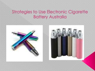 Strategies to Use Electronic Cigarette Battery Australia