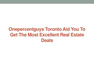 Onepercentguys Toronto Aid You To Get The Most ExcellentReal