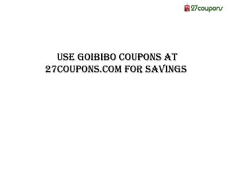 Use Goibibo Coupons at 27coupons.com for Savings