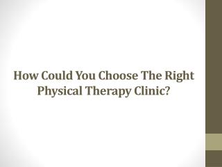 How Could You Choose The Right Physical Therapy Clinic?