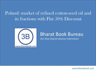 Poland: market of refined cotton-seed oil and its fractions with Flat 50% Discount