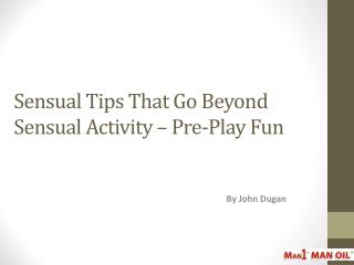 Sensual Tips That Go Beyond Sensual Activity – Pre-Play Fun