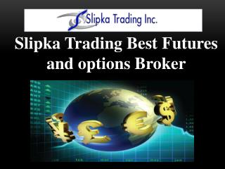 Slipka Trading Best Futures and options Broker
