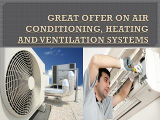 GREAT OFFER ON AIR CONDITIONING, HEATING AND VENTILATION SYS